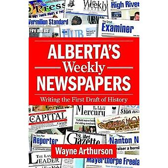 Alberta's Weekly Newspapers - Writing the First Draft of History by Wa