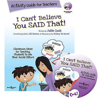 I Can't Believe You Said That! Activity Guide for Teachers - Classroom