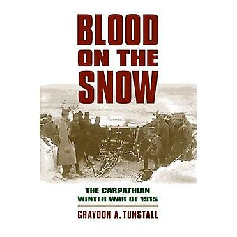 Blood on the Snow - The Carpathian Winter War of 1915 by Graydon A. Tu