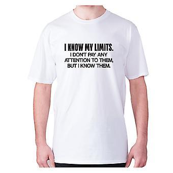 Uomo divertente t-shirt slogan tee novità umorismo esilarante - conosco i miei limiti. Io non apos;t prestare attenzione a loro, ma li conosco