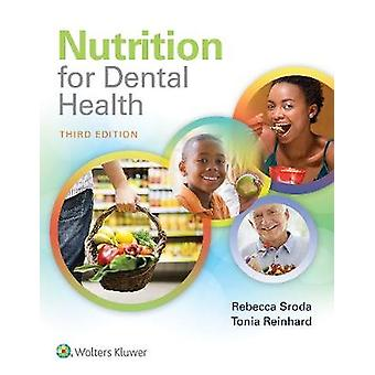 Nutrition for Dental Health  A Guide for the Dental Professional by Rebecca Sroda