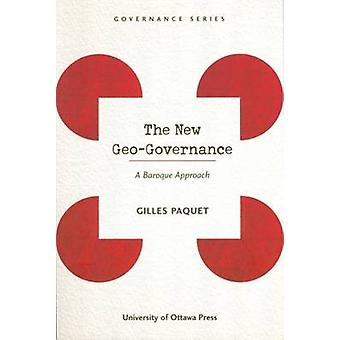 The New Geo-governance - a Baroque Approach by Gilles Paquet - 9780776