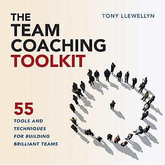 The Team Coaching Toolkit 55 Tools and Techniques for Building Brilliant Teams by Llewellyn & Tony