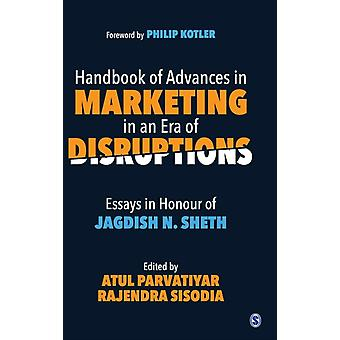 Handbook of Advances in Marketing in an Era of Disruptions  Essays in Honour of Jagdish N. Sheth by Edited by Atul Parvatiyar & Edited by Rajendra Sisodia