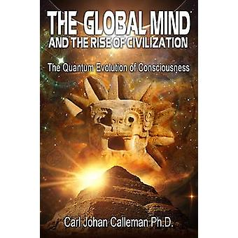 The Global Mind and the Rise of Civilization by Calleman & Carl Johan & PhD