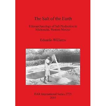 The Salt of the Earth Ethnoarchaeology of Salt Production in Michoacn Western Mexico by Williams & Eduardo