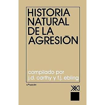 Historia Natural de La Agresion by Carthy & J. D.