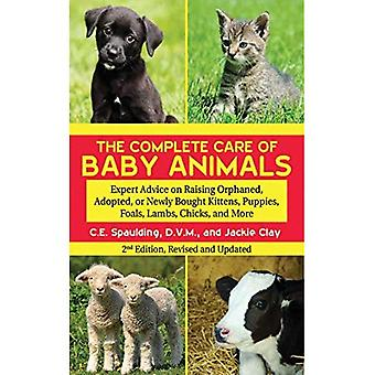 Die komplette Pflege von Babytieren: Expertenberatung zur Aufzucht von verwaisten, adoptierten oder neu gekauften Kätzchen, Welpen, Fohlen, Lämmern, Küken und mehr