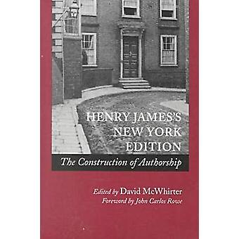 Henry James's - The Construction of Authorship (New York ed) by David