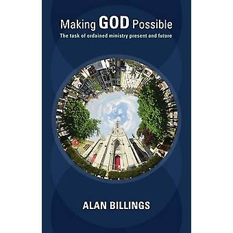 Making God Possible The Task Of Ordained Ministry Present And Future by Billings & Alan