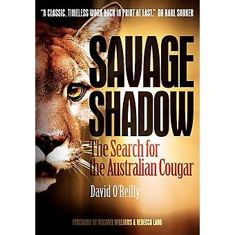 Savage Shadow The Search for the Australian Cougar by OReilly & David