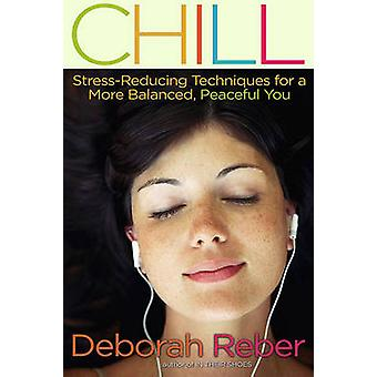 Chill StressReducing Techniques for a More Balanced Peaceful You by Reber & Deborah