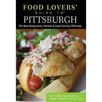 Food Lovers Guide to Pittsburgh The Best Restaurants Markets  Local Culinary Offerings Second Edition by Sudar & Sarah