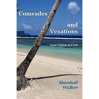 Comrades and Vexations Some Objects in a Life by Walker & Marshall