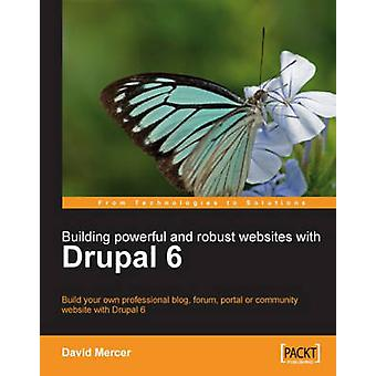 Building Powerful and Robust Websites with Drupal 6 by Mercer & David
