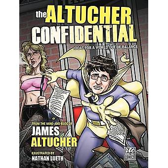 The Altucher Confidential Ideas for a World Out of Balance by Altucher & James