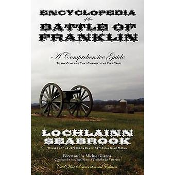 Encyclopedia of the Battle of Franklin A Comprehensive Guide to the Conflict That Changed the Civil War by Seabrook & Lochlainn