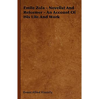 Emile Zola  Novelist and Reformer  An Account of His Life and Work by Vizetelly & Ernest Alfred
