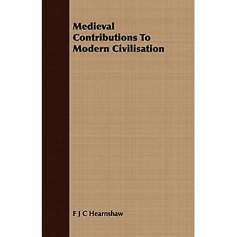 Medieval Contributions To Modern Civilisation by Hearnshaw & F J C