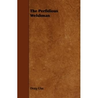 The Perfidious Welshman by Glas & Draig