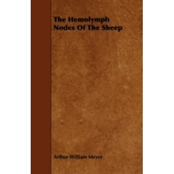 The Hemolymph Nodes of the Sheep by Meyer & Arthur William