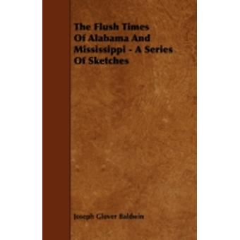 The Flush Times Of Alabama And Mississippi  A Series Of Sketches by Baldwin & Joseph Glover