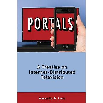 Portals A Treatise on InternetDistributed Television by Lotz & Amanda