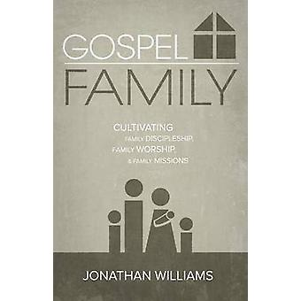 Gospel Family Cultivating Family Discipleship Family Worship  Family Missions by Williams & Jonathan