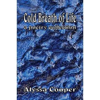 Cold Breath of Life A Poetry Collection by Cooper & Alyssa