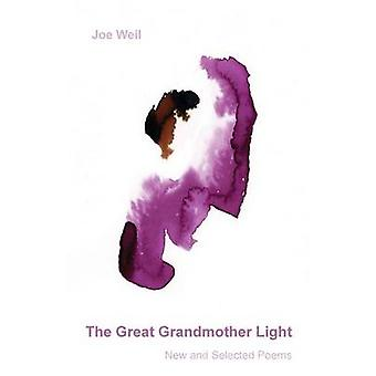 The Great Grandmother Light New and Selected Poems by Weil & Joe
