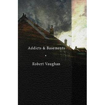 Addicts  Basements by Vaughan & Robert