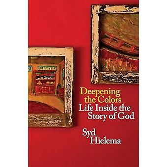 Deepening the Colors Life Inside the Story of God by Hielema & Sydney J.