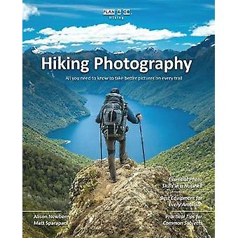 Plan  Go   Hiking Photography All you need to know to take better pictures on every trail by Newberry & Alison