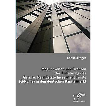 Mglichkeiten und Grenzen der Einfhrung des German Real Estate Investment Trusts GREITs in den deutschen Kapitalmarkt by Treger & Lasse