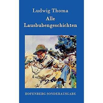 Alle Lausbubengeschichten by Ludwig Thoma