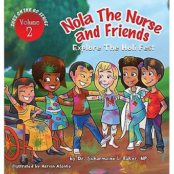 Nola the Nurse  Friends Explore the Holi Fest Vol. 2 by Baker & Dr. Scharmaine L.
