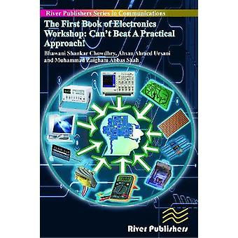 The First Book of Electronics Workshop Cant Beat a Practical Approach by Bhawani & Chowdhry Shankar
