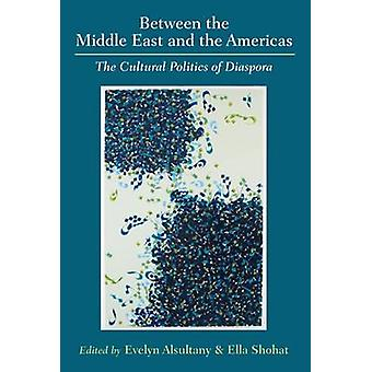 Between the Middle East and the Americas - The Cultural Politics of Di