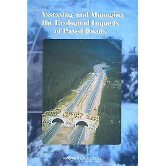 Assessing and Managing the Ecological Impacts of Paved Roads by Board