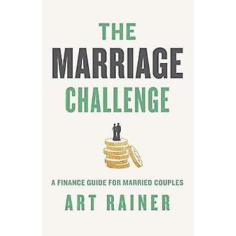 The Marriage Challenge - A Finance Guide for Married Couples by Art Ra