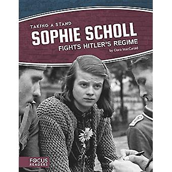 Taking a Stand - Sophie Scholl Fights Hitler's Regime by Clara Maccara