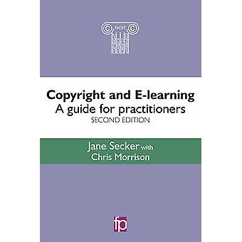 Copyright and E-Learning - A Guide for Practitioners (2nd Revised edit