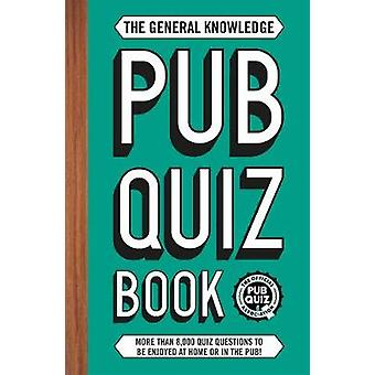 The General Knowledge Pub Quiz Book - More than 10 -000 quiz questions
