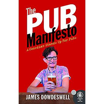 The Pub Manifesto - A Comedian stands up for pubs by James Dowedeswell