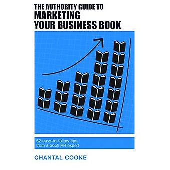 The Authority Guide to Marketing Your Business Book - 52 Easy-to-Follo