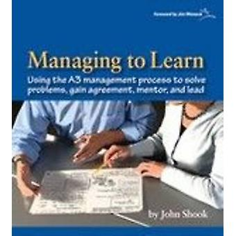 Managing to Learn - Using Th A3 Management Process to Solve Problems -