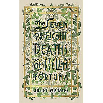 The Seven or Eight Deaths of Stella Fortuna by Juliet Grames - 978147