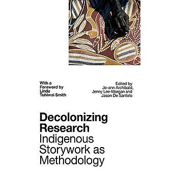 Decolonizing Research - Indigenous Storywork as Methodology by Profess
