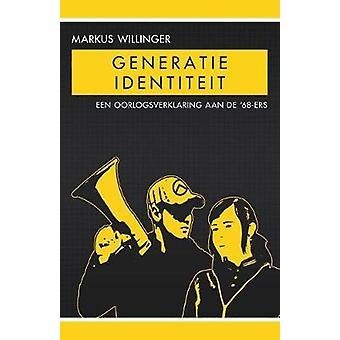 Generatie Identiteit - Een Oorlogsverklaring Aan de '68-Ers by Markus