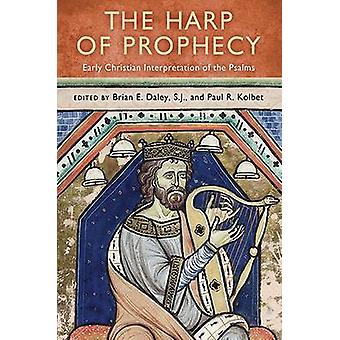 The Harp of Prophecy - Early Christian Interpretation of the Psalms by